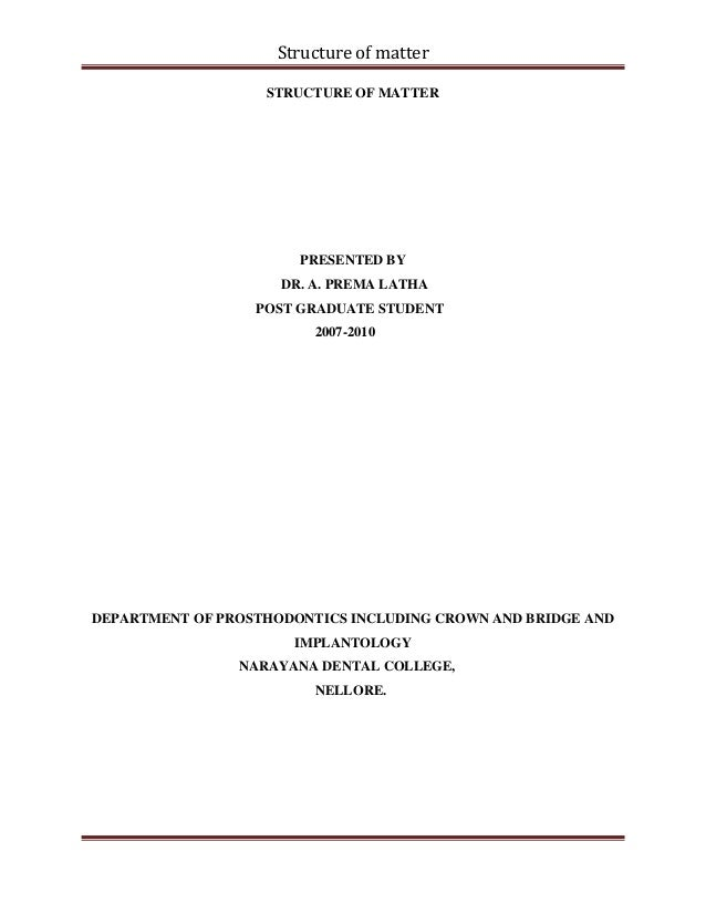 Structure of matter STRUCTURE OF MATTER PRESENTED BY DR. A. PREMA LATHA POST GRADUATE STUDENT 2007-2010 DEPARTMENT OF PROS...