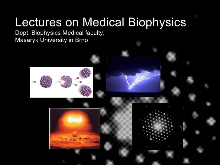 Lectures on Medical Biophysics Dept. Biophysics Medical faculty,  Masaryk University in Brno