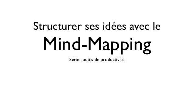Structurer ses idées avec le  Mind-Mapping       Série : outils de productivité