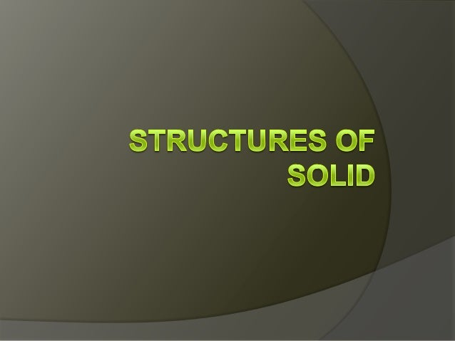 Structures of solid