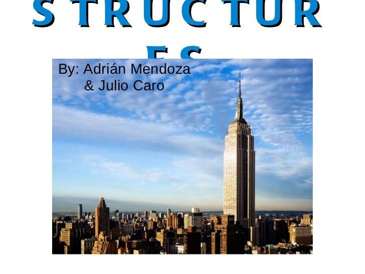 STRUCTURES By: Adrián Mendoza & Julio Caro