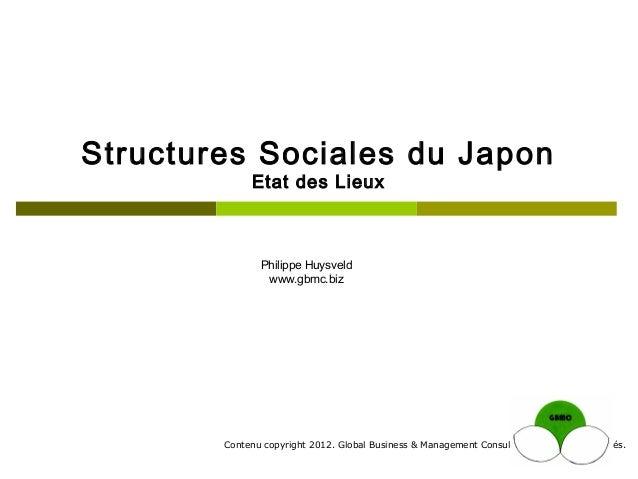Structures Sociales du Japon             Etat des Lieux               Philippe Huysveld                www.gbmc.biz       ...