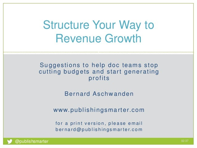 Suggestions to help doc teams stop cutting budgets and start generating profits Bernard Aschwanden www.publishingsmarter.c...