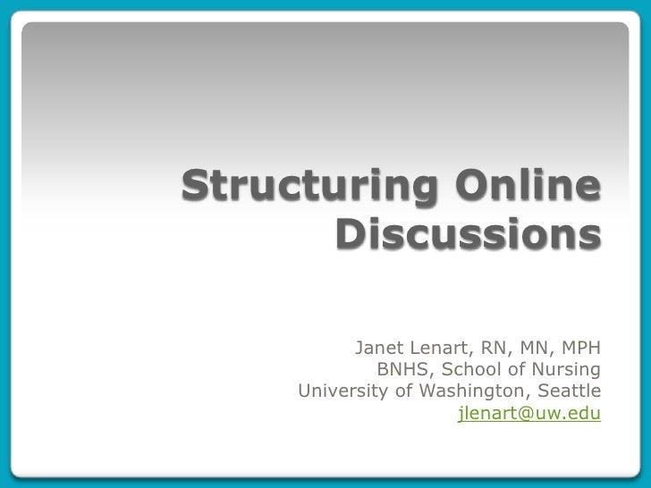 Structuring Online Discussions<br />Janet Lenart, RN, MN, MPH<br />BNHS, School of Nursing<br />University of Washington, ...
