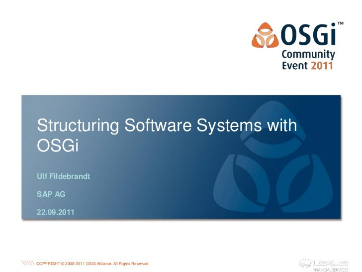 Structuring Software Systems withOSGiUlf FildebrandtSAP AG22.09.2011                                                      ...