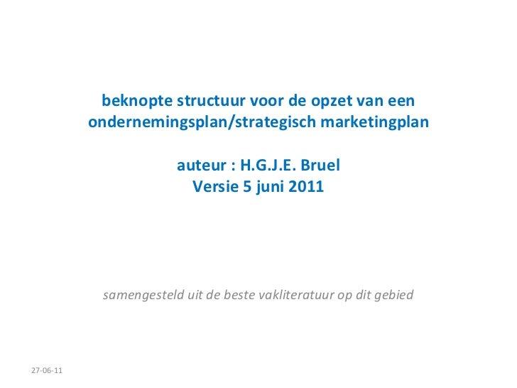 beknopte structuur voor de opzet van een ondernemingsplan/strategisch marketingplan auteur : H.G.J.E. Bruel Versie 5 juni ...