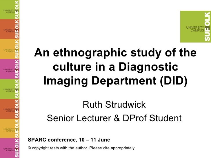 An ethnographic study of the culture in a Diagnostic Imaging Department (DID) Ruth Strudwick Senior Lecturer & DProf Stude...