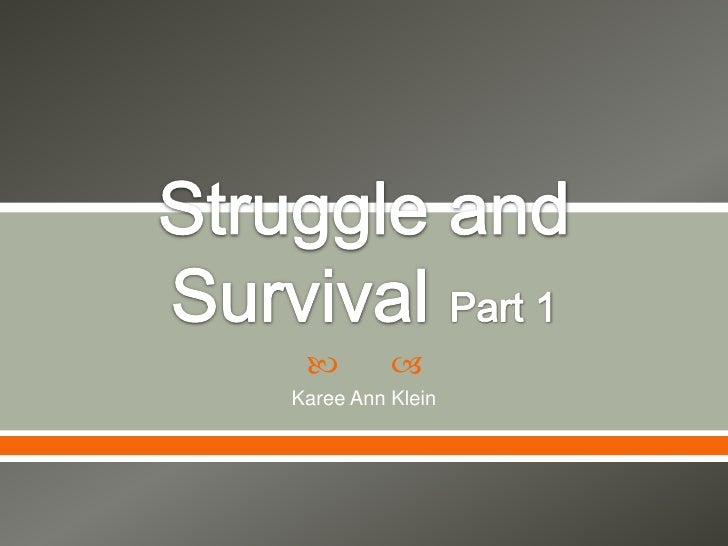 Struggle and Survival Part 1<br />Karee Ann Klein<br />