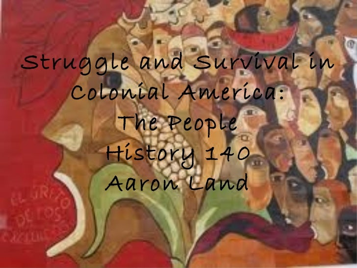 Struggle and Survival in Colonial America: The People History 140 Aaron Land