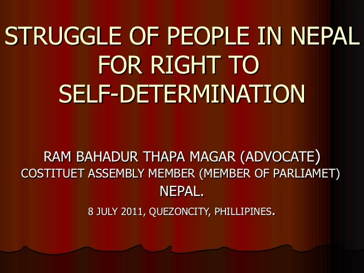STRUGGLE OF PEOPLE IN NEPAL FOR RIGHT TO  SELF-DETERMINATION RAM BAHADUR THAPA MAGAR (ADVOCATE ) COSTITUET ASSEMBLY MEMBER...
