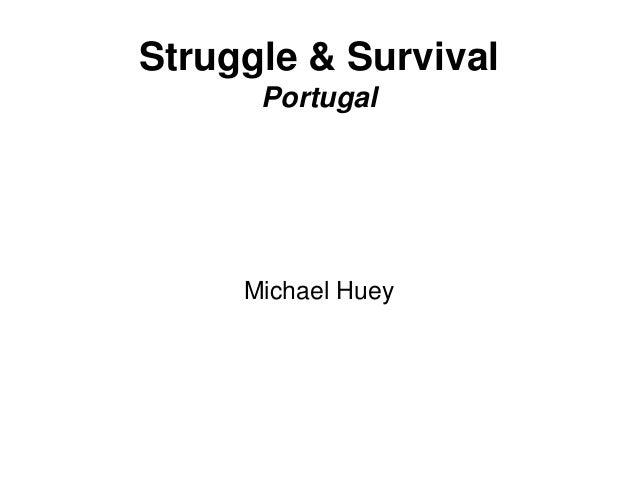 Struggle & Survival Portugal Michael Huey