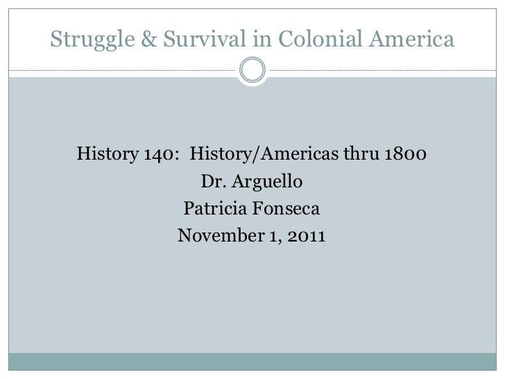Struggle & Survival in Colonial America  History 140: History/Americas thru 1800                Dr. Arguello              ...