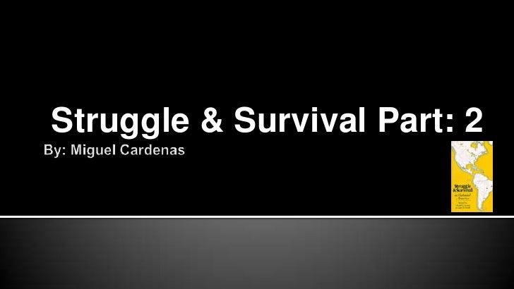 By: Miguel Cardenas<br />Struggle & Survival Part: 2<br />