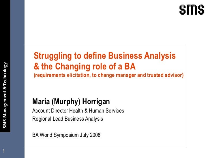 Struggling to define Business Analysis  & the Changing role of a BA  (requirements elicitation, to change manager and trus...