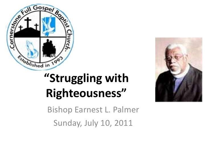 """Struggling with Righteousness""<br />Bishop Earnest L. Palmer<br />Sunday, July 10, 2011<br />"