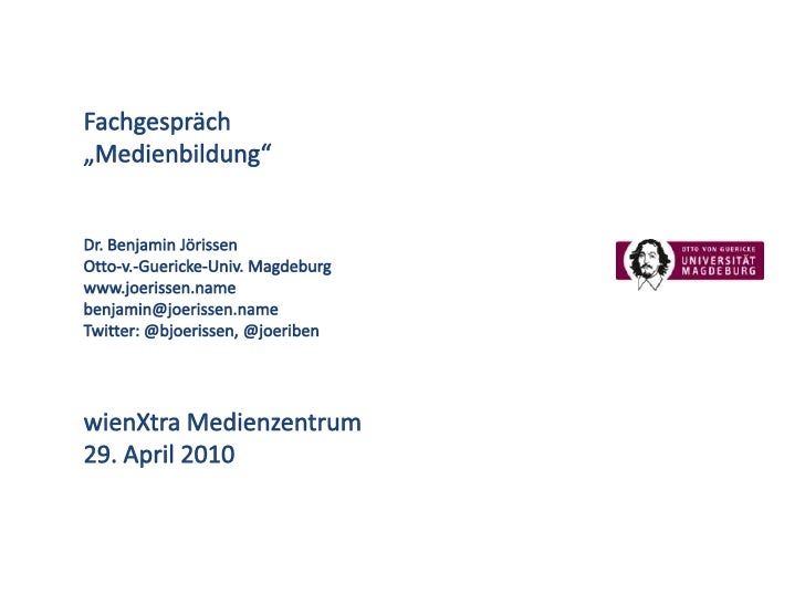 "Fachgespräch ""Medienbildung""<br />Dr. Benjamin Jörissen<br />Otto-v.-Guericke-Univ. Magdeburg<br />www.joerissen.name<br /..."
