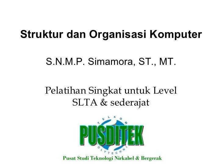 Struktur dan Organisasi Komputer S.N.M.P. Simamora, ST., MT. Pelatihan Singkat untuk Level SLTA & sederajat