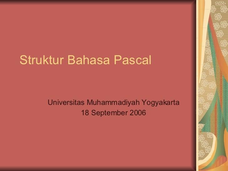 Struktur Bahasa Pascal Universitas Muhammadiyah Yogyakarta 18 September 2006