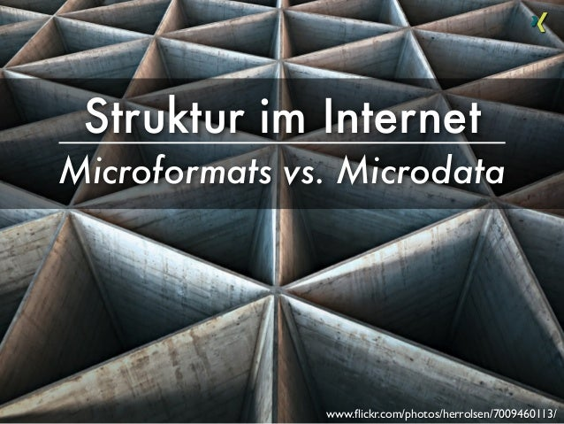 Struktur im InternetMicroformats vs. Microdatawww.flickr.com/photos/herrolsen/7009460113/
