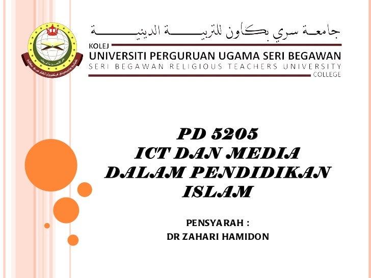 PD 5205 ICT DAN MEDIA DALAM PENDIDIKAN ISLAM PENSYARAH : DR ZAHARI HAMIDON