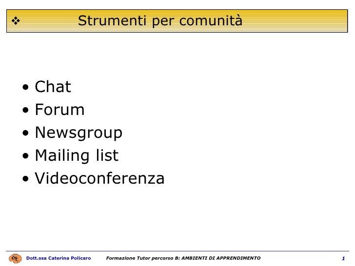 <ul><li>Chat </li></ul><ul><li>Forum  </li></ul><ul><li>Newsgroup </li></ul><ul><li>Mailing list </li></ul><ul><li>Videoco...
