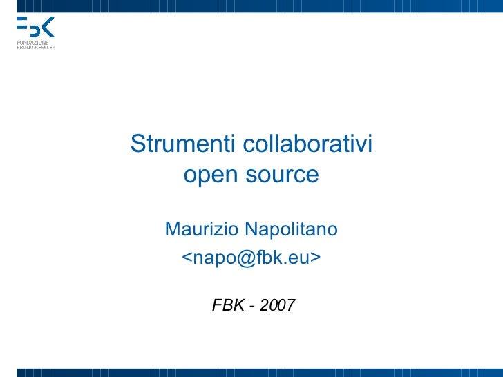 Strumenti collaborativi open source Maurizio Napolitano <napo@fbk.eu> FBK - 2007