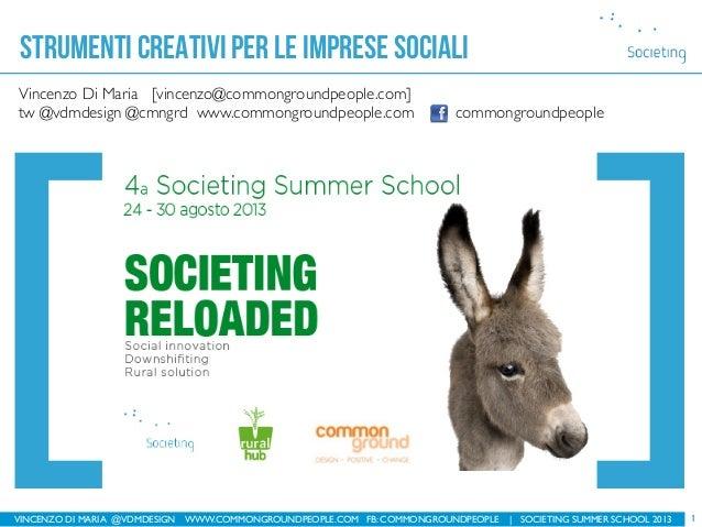 VINCENZO DI MARIA @VDMDESIGN WWW.COMMONGROUNDPEOPLE.COM FB: COMMONGROUNDPEOPLE   SOCIETING SUMMER SCHOOL 2013 strumenti cr...