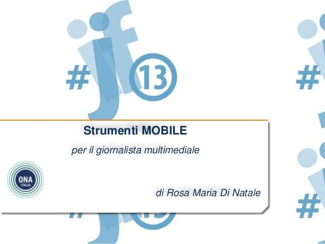 Strumenti MOBILEper il giornalista multimedialedi Rosa Maria Di Natale