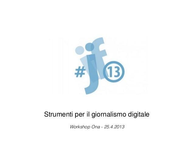 Strumenti per il giornalismo digitaleWorkshop Ona - 25.4.2013