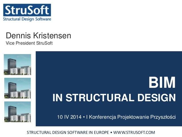 BIM IN STRUCTURAL DESIGN 10 IV 2014 • I Konferencja Projektowanie Przyszłości STRUCTURAL DESIGN SOFTWARE IN EUROPE • WWW.S...
