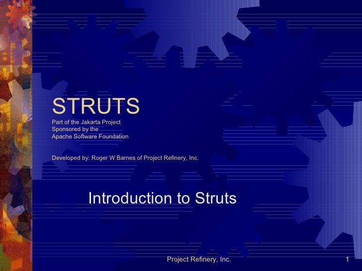 STRUTS Part of the Jakarta Project Sponsored by the Apache Software Foundation Developed by: Roger W Barnes of Project Ref...