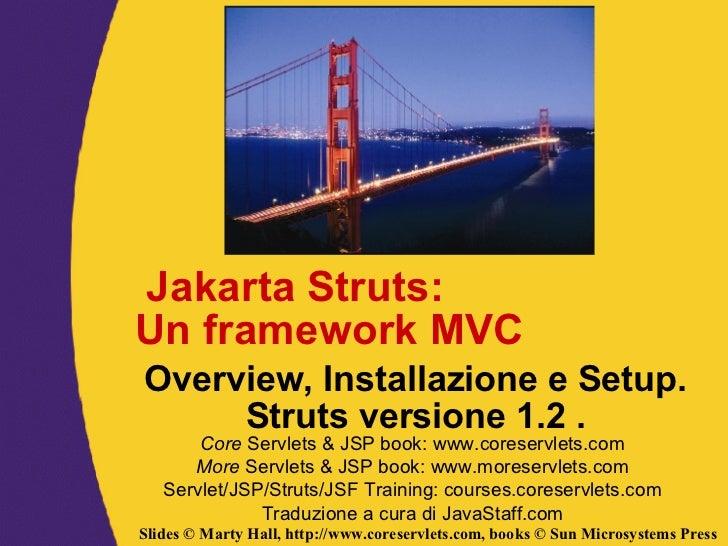 Jakarta Struts: Un framework MVC Overview, Installazione e Setup. Struts versione 1.2 . Core  Servlets & JSP book: www.cor...
