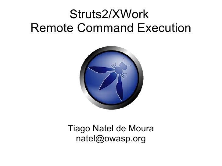 Struts2/XWorkRemote Command Execution     Tiago Natel de Moura       natel@owasp.org