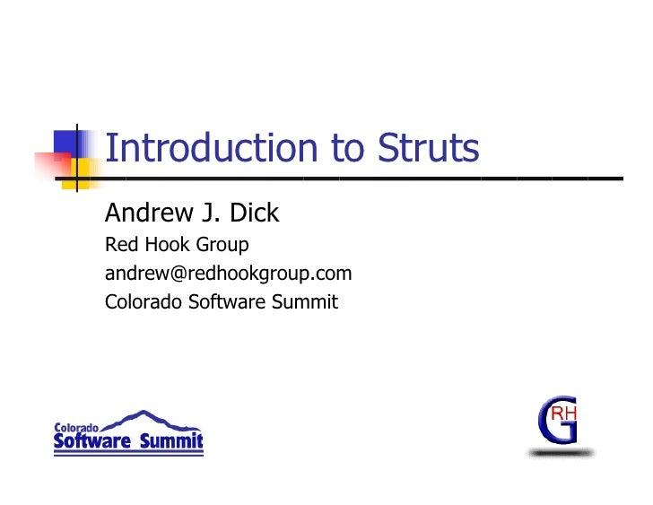 Introduction to Struts Andrew J. Dick Red Hook Group andrew@redhookgroup.com Colorado Software Summit