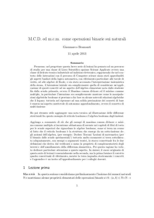 M.C.D. ed m.c.m. come operazioni binarie sui naturali Gianmarco Bramanti 11 aprile 2013 Sommario Premessa: nel progettare ...