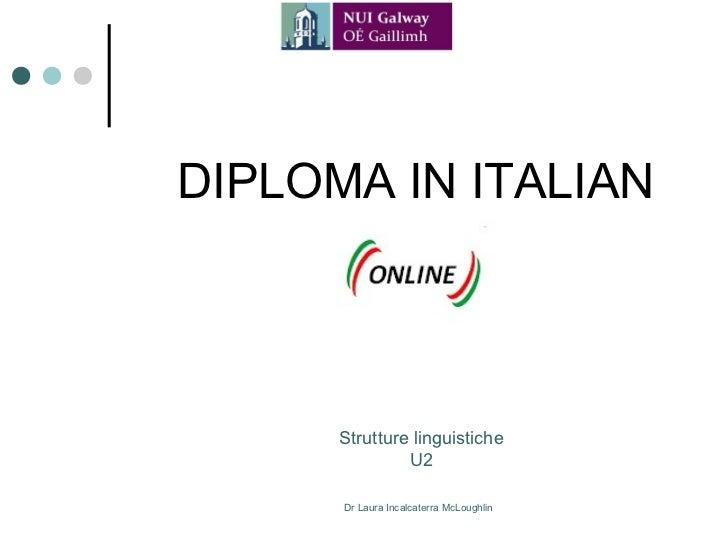 DIPLOMA IN ITALIAN      Strutture linguistiche               U2      Dr Laura Incalcaterra McLoughlin