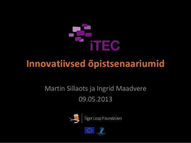 Innovatiivsed õpistsenaariumidMartin Sillaots ja Ingrid Maadvere09.05.2013