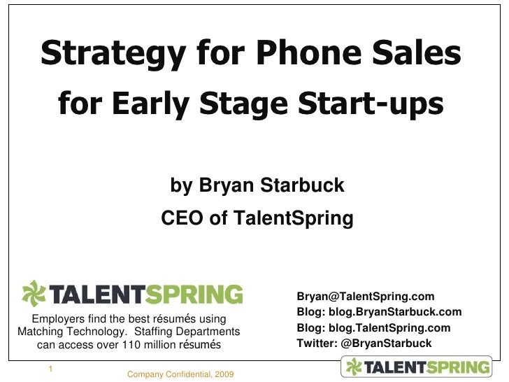by Bryan Starbuck<br />CEO of TalentSpring<br />1<br />Company Confidential, 2009<br />Strategy for Phone Sales<br />for E...