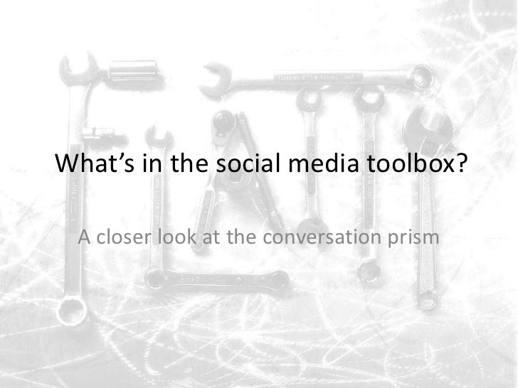 What's in the social media toolbox?<br />A closer look at the conversation prism<br />