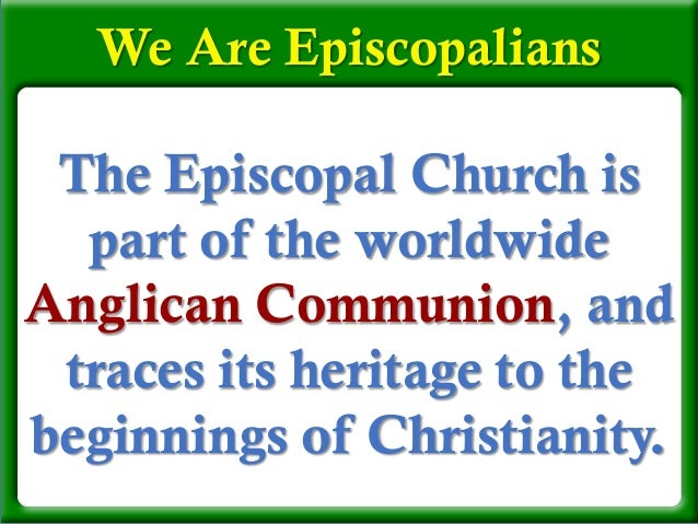 The Episcopal Church is part of the worldwide Anglican Communion, and traces its heritage to the beginnings of Christianit...