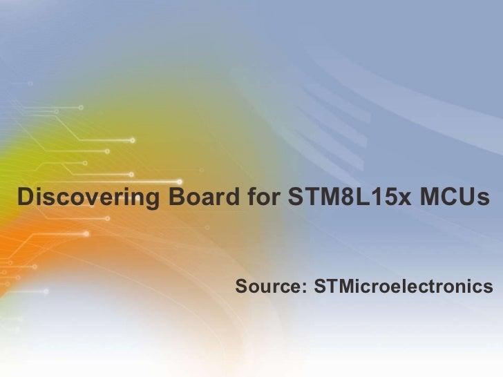 Discovering Board for STM8L15x MCUs <ul><li>Source: STMicroelectronics </li></ul>