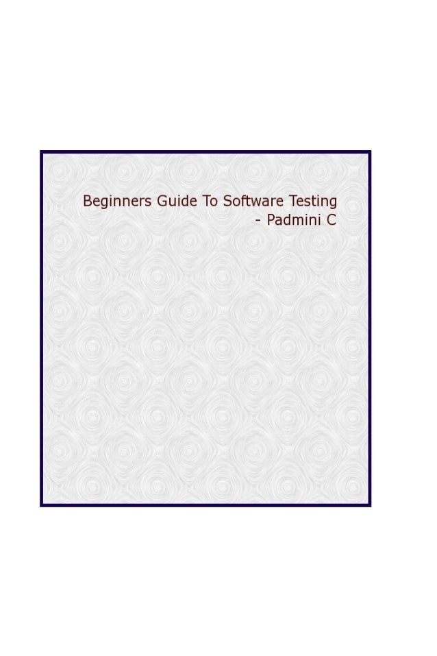 BEGINNERS GUIDE TO SOFTWARE TESTING BY C.PADMINI