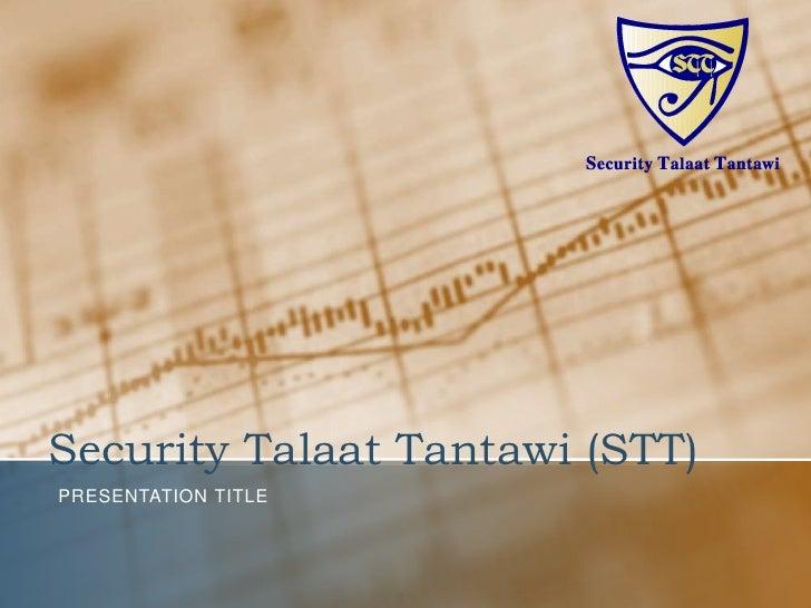 Security Talaat Tantawi (STT)PRESENTATION TITLE