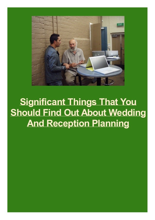 Significant Things That You Should Find Out About Wedding And Reception Planning