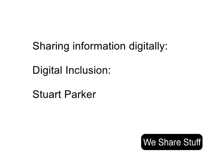 Sharing information digitally:  Digital Inclusion: Stuart Parker