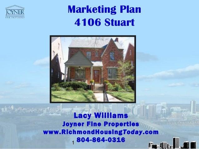 Marketing Plan       4106 Stuart       Lacy Williams    Joyner Fine Propertieswww.RichmondHousing Today.com       1       ...