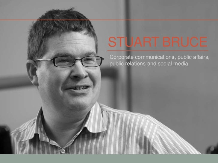Stuart bruce<br />Corporate communications, public affairs, public relations and social media<br />