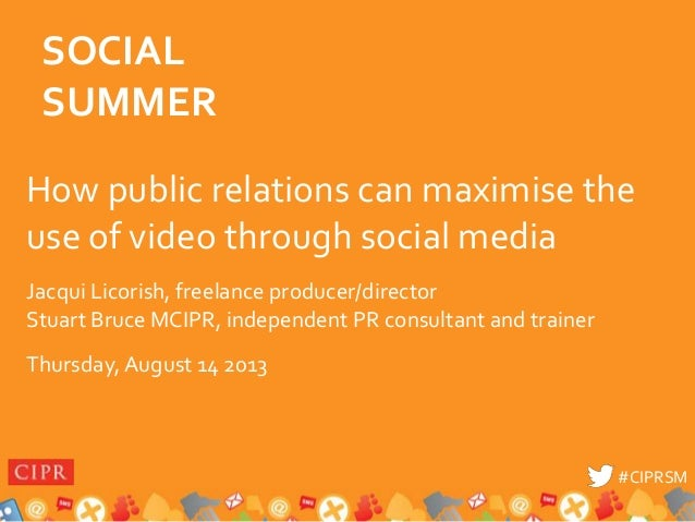 Social Summer: How Public Relations Can Maximise the Use of Video Through Social Media - Jacqui Licorish and Stuart Bruce