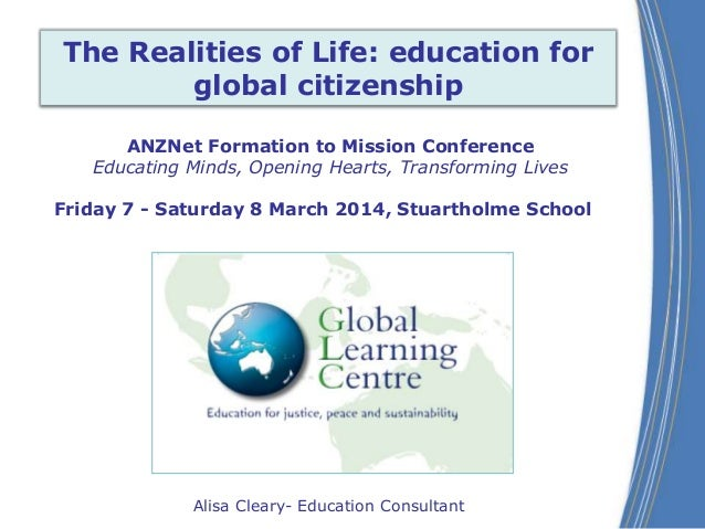 The Realities of Life: education for global citizenship ANZNet Formation to Mission Conference Educating Minds, Opening He...