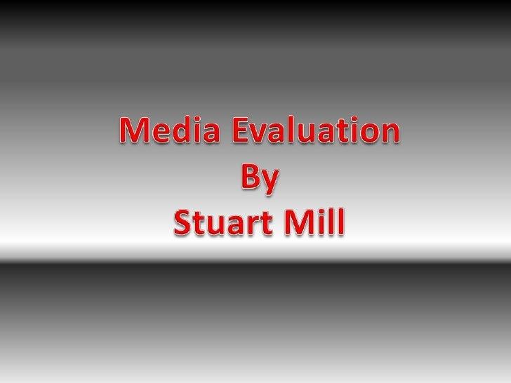 Media Evaluation<br />By<br />Stuart Mill<br />